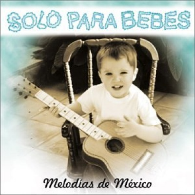 Solo Para Bebes: Melodías de México