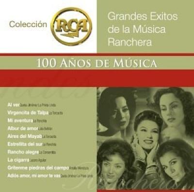 Grandes Exitos de la Música Ranchera: Colección RCA 100 Años de Música