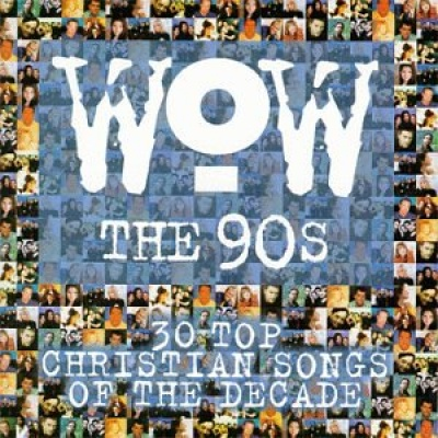WOW The 90's: 30 Top Christian Songs of the Decade - Various