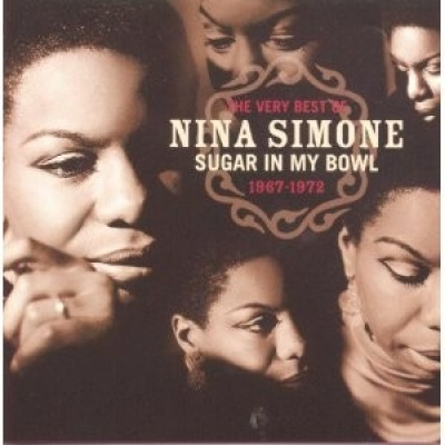 The Very Best of Nina Simone: Sugar in My Bowl 1967-1972