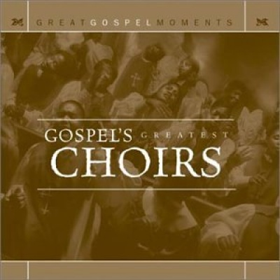Great Gospel Moments: Gospel's Greatest Choirs