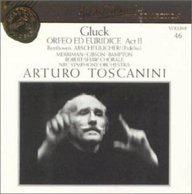 Arturo Toscanini Collection, Vol. 46: Gluck - Orfeo ed Euridice, Act II; Beethoven - Abscheulicher (Fidelio)