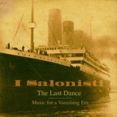 The Last Dance: Music for a Vanishing Era (The Music Heard on the Fateful Voyage of the Titanic)