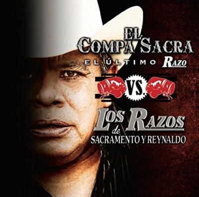 El Compa Sacra, El Ultimo Razo Vs. Los Razos De Sacramento Y Reynaldo