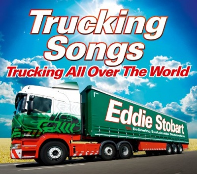 Eddie Stobart Trucking Songs: Trucking All over the World