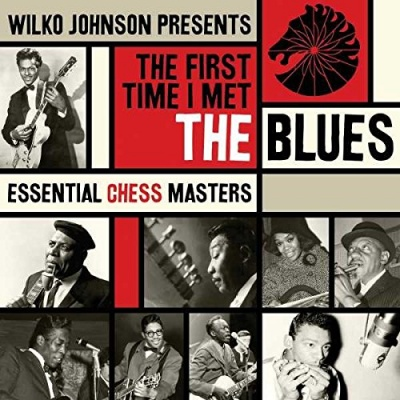 Wilko Johnson Presents The First Time I Met the Blues: Essential Chess Masters
