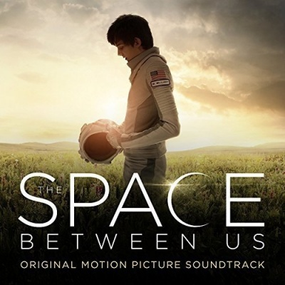 The Space Between Us [Original Motion Picture Soundtrack]