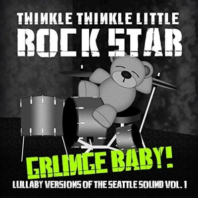 Grunge Baby! Lullaby Versions of Seattle Sound, Vol. 1