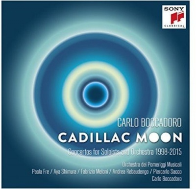 Carlo Boccadoro: Cadillac Moon - Concertos for Soloists and Orhcestra 1998-2015