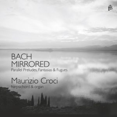 Bach Mirrored: Parallel Preludes, Fantasias & Fugues