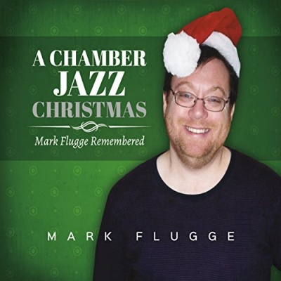 A Chamber Jazz Christmas: Mark Flugge Remembered