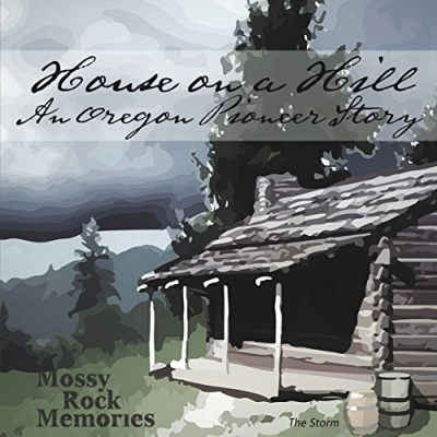 House on a Hill: An Oregon Pioneer Story