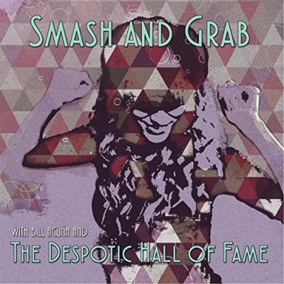 Smash and Grab with Bill Acuna and the Despotic Hall of Fame
