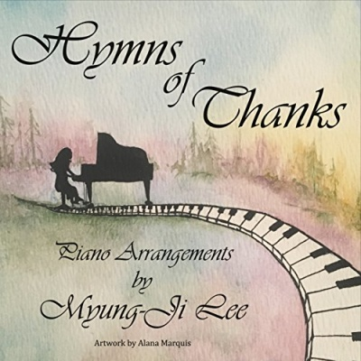 Hymns of Thanks: Piano Arrangements by Myungji Lee