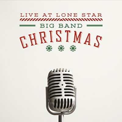Live at Lone Star: A Big Band Christmas