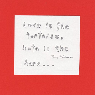 Love Is the Tortoise, Hate Is the Hare