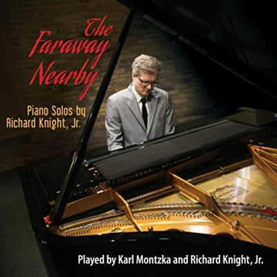 The Faraway Nearby: Piano Solos by Richard Knight Jr.