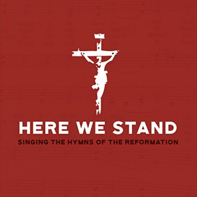 Here We Stand: Singing the Hymns of the Reformation