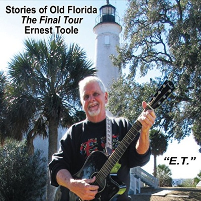 Ernest Toole Sings Stories of Old Florida: The Final Tour