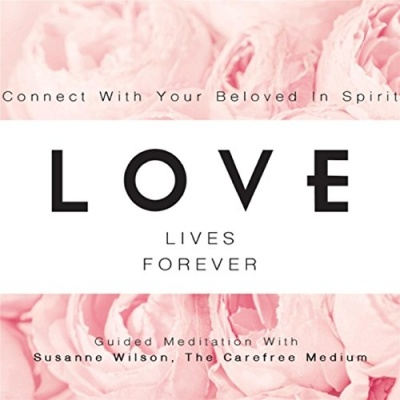 Love Lives Forever: Connect With Your Beloved in Spirit