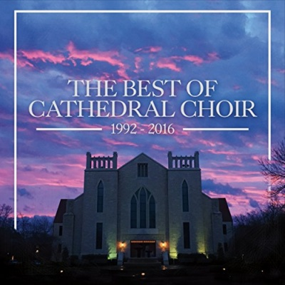 The Best of Cathedral Choir, 1992-2016