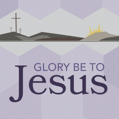 Glory Be to Jesus: Hymns of Lent, Holy Week & Easter