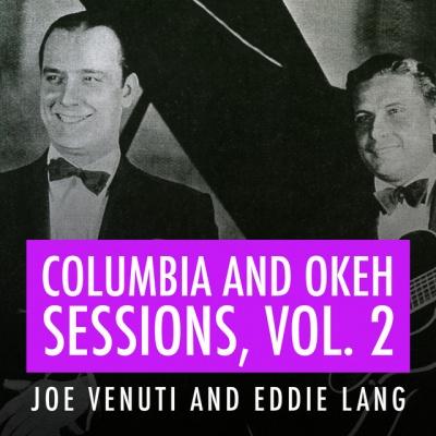 Joe Venuti and Eddie Lang Columbia and Okeh Sessions, Vol. 2