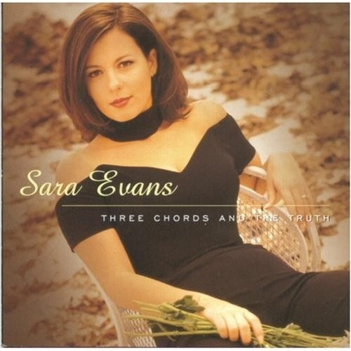 Three Chords And The Truth Sara Evans Songs Reviews Credits