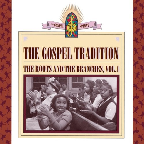 The Gospel Tradition: Roots & Branches, Vol. 1