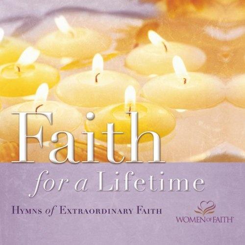 Faith for a Lifetime: Hymns of Extraordinary Faith - Women