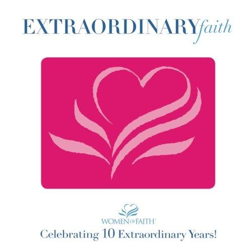 Women of Faith: Extraordinary Faith - 10 Years