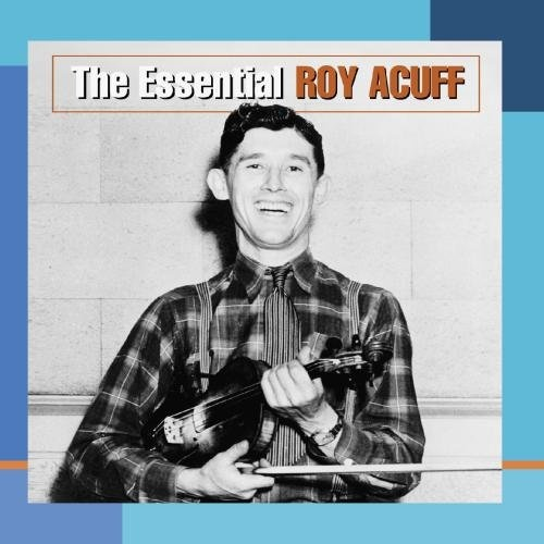 The Essential Roy Acuff [Columbia]