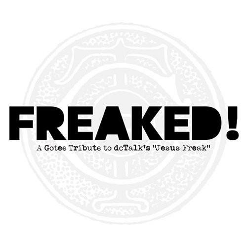 Freaked! A Gotee Tribute to dc Talk's Jesus Freak