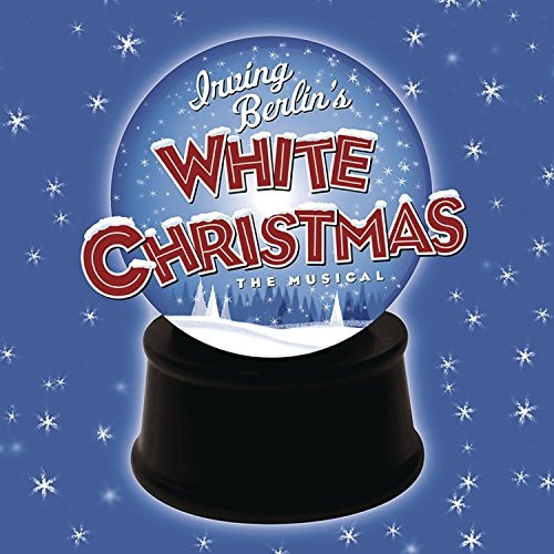 Irving Berlin's White Christmas: The Musical - Irving Berlin ...