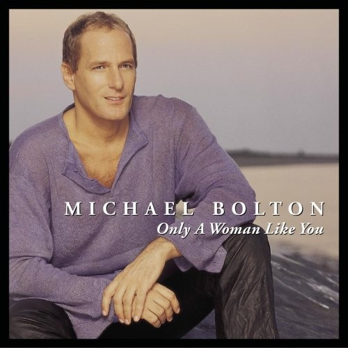 Only a Woman Like You - Michael Bolton | Songs, Reviews