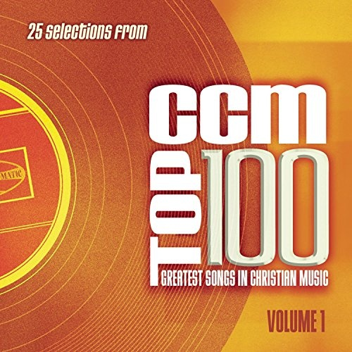 CCM Top 100: Greatest Songs In Christian Music, Vol. 1