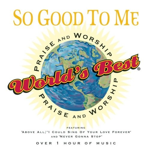 World's Best Praise & Worship: So Good to Me