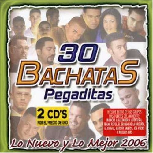 30 Bachatas Pegaditas. Lo Nuevo y Lo Mejor 2006