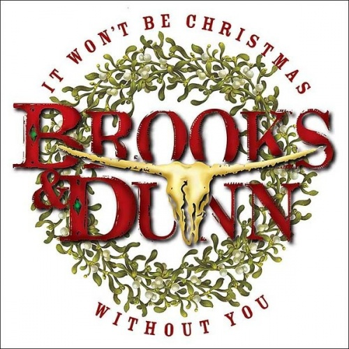 Christmas Without You.It Won T Be Christmas Without You Brooks Dunn Songs