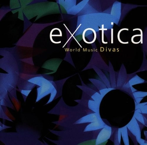 Exotica: World Music Divas