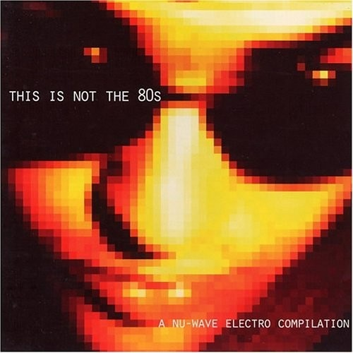 This Is Not the '80s: A Nu-Wave Electro Compilation