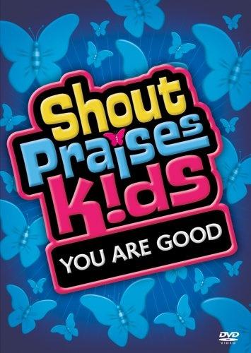 Shout Praises!: Kids You Are Good