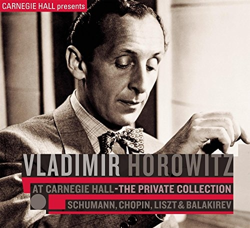 Vladimir Horowitz at Carnegie Hall: The Private Collection - Schumann, Chopin, Liszt & Balakirev
