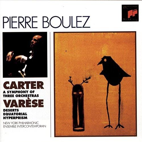 Elliott Carter: A Symphony of Three Orchestras; Varèse: Deserts; Ecuatorial; Hyperprism