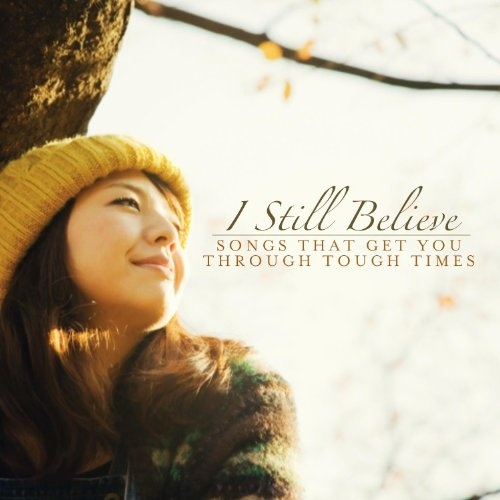 I Still Believe: Songs That Get You Through Tough Times