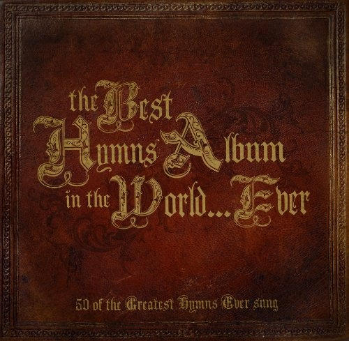 The Best Hymns Album in the World ... Ever