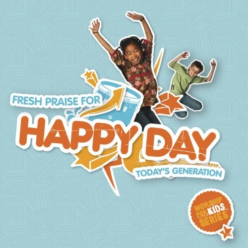 Happy Day: Fresh Praise For Today's Generation