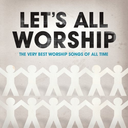Let's All Worship: The Very Best Worship Songs of All Time - Various
