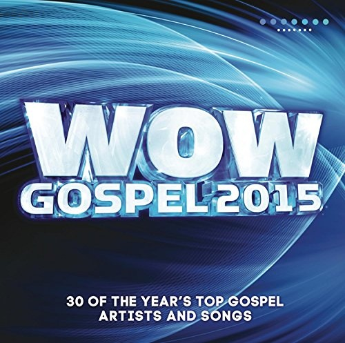 Wow: Gospel 2015: The Year's 30 Top Gospel Artists And Songs