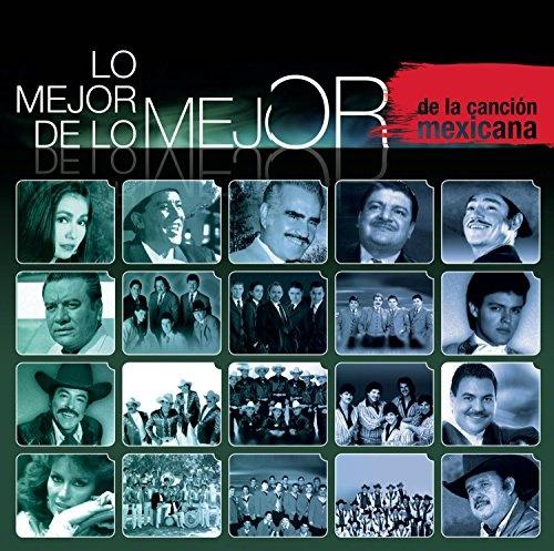 Lo Mejor De Lo Mejor: De La Canción Mexicana
